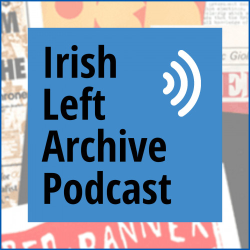 Irish Left Archive Podcast