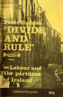 Divide and Rule - Labour and the Partition of Ireland
